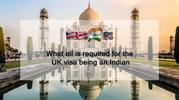 What all is required for the UK visa being an Indian