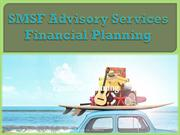 SMSF Advisory Services Financial Planning