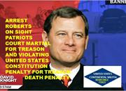 ARREST SUPREME COURT JUSTICE ROBERTS   - WANTED FOR TREASON