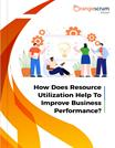 How Does Resource Utilization Help To Improve Business Performance