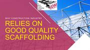 Why Construction Industry Relies on Good Quality Scaffolding_JDM