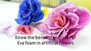 Some of the benefits EVA foam in flowers