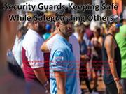 Security Guards Keeping Safe While Safeguarding Others
