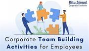 Corporate Team Building Activities for Employees, Why?