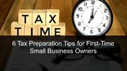 6 Tax Preparation Tips for First-Time Small Business Owners