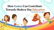 How Games Can Contribute Towards Modern Day Education