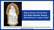 Where Should I Get Sai Baba Marble Statue Manufacturer in Jaipur