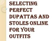Tips to Choose the Right Dupattas and Stoles Online