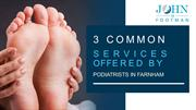 3 Common Services Offered By Podiatrists In Farnham