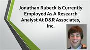 Jonathan Rubeck Is Currently A Research Analyst At D&R Associates, Inc
