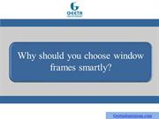 Why should you choose window frames smartly