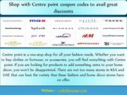 Shop with Centre point coupon codes to avail great discounts