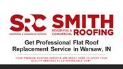 Get Professional Flat Roof Replacement Service in Warsaw, IN