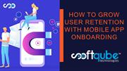 HOW TO GROW USER RETENTION WITH MOBILE APP ONBOARDING