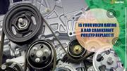 Is Your Volvo Having a Bad Crankshaft Pulley Replace It