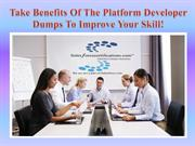 Take Benefits Of The Platform Developer Dumps To Improve Your Skill!