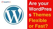 Are your WordPress Themes Flexible or Fast
