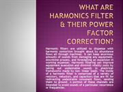 What are Harmonics filter & their power factor correction?