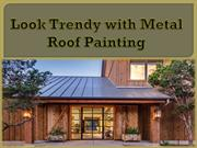 Look Trendy with Metal Roof Painting