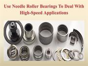Use Needle Roller Bearings To Deal With High-Speed Applications
