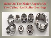 Read On The Major Aspects Of The Cylindrical Roller Bearings