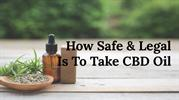 How Safe & Legal Is To Take CBD Oil