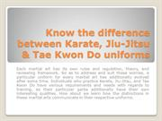 Know the difference between Karate, Jiu-Jitsu & Tae Kwon Do uniforms