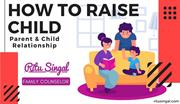 How to Raise Child - Parent and Child Relationship