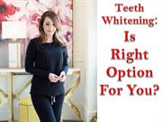 Teeth Whitening Is  Right Option For You