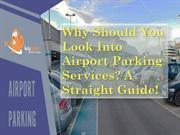 Why Should You Look Into Airport Parking Services? A Straight Guide!
