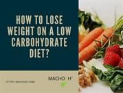 How to Lose Weight on a Low Carbohydrate Diet