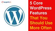 5 Core WordPress Features That You Should Use More Often-converted