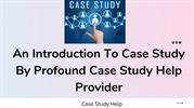 An Introduction To Case Study By Profound Case Study Help Provider