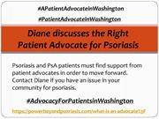 Diane discusses the Right Patient Advocate for Psoriasis