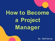 Neil Varma - How to Become a Project Manager