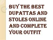 Why It is Important to Choose the Right Dupattas and Stoles Online?