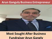 Most Sought After Business Fundraiser Arun Gangly