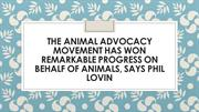 The Animal Advocacy Movement Has Won Remarkable Progress - Phil Lovin