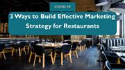 COVID-19: 3 Ways to Build Effective Marketing Strategy for Restaurants