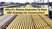 Why it's constantly excellent to have GRP Gratings for development?