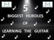 THE 5 BIGGEST CHALLENGES OF LEARNING THE GUITAR