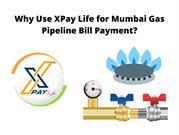 Why Use XPay Life for Mumbai Gas Pipeline Bill Payment_