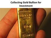 Collecting Gold Bullion For Investment