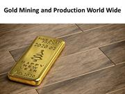 Gold Mining and Production World Wide