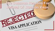 The Common Reasons For Refusal Of  Russian Visas