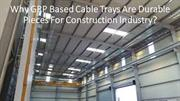 Why GRP Based Cable Trays Are Durable Pieces