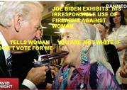 BIDEN_PUTS_REVOLVER_IN_OLD_LADIES_MOUTH_AND_TELLS_HER_SHE_IS_NOT_WHITE