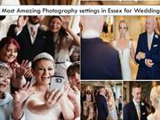 Most Amazing Photography settings in Essex for Weddings