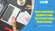 How Social Media Agencies Create The Perfect Social Media Strategy