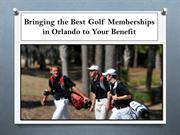 Bringing the Best Golf Memberships in Orlando to Your Benefit